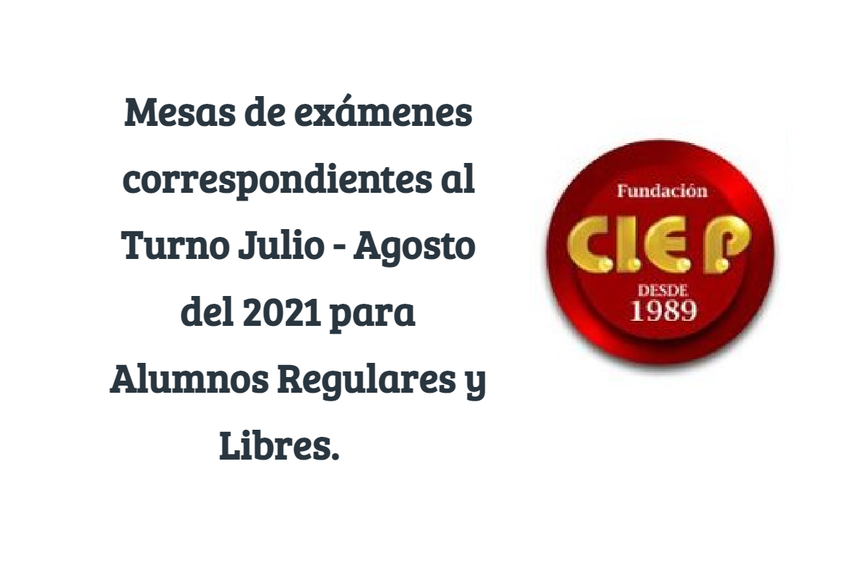 Mesas de exámenes correspondientes al Turno Julio – Agosto del 2021 para Alumnos Regulares y Libres